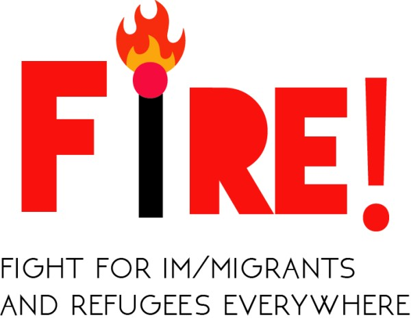Fight for Im/migrants and Refugees Everywhere (FIRE)