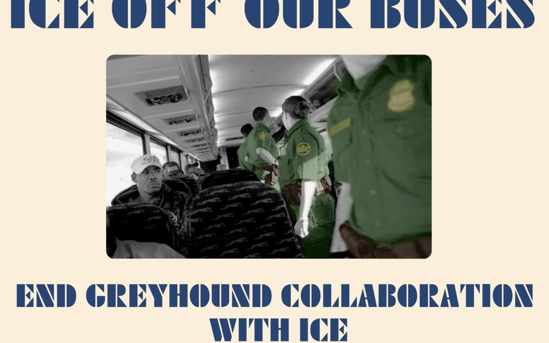 ICE Off Our Buses: End Greyhound Collaboration with ICE!