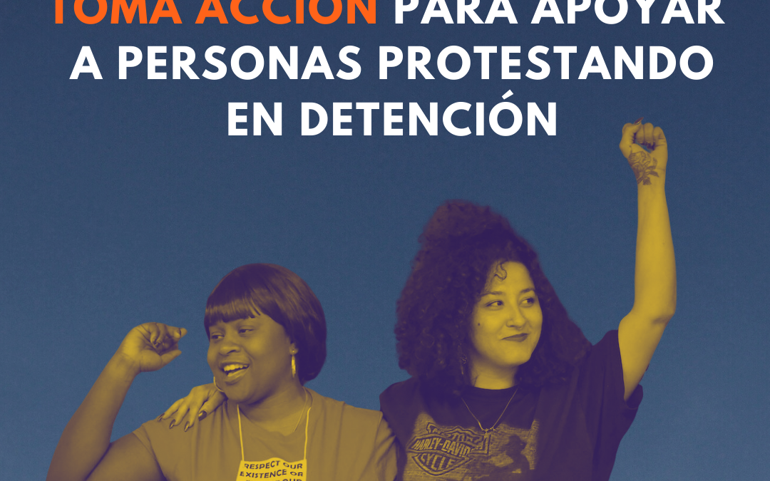 Read text for continued actions/resources RE: people protesting in detention – mensaje bilingue